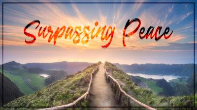 WEEK 6: Surpassing Peace