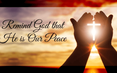 WEEK 8: Remind God that He is Our Peace