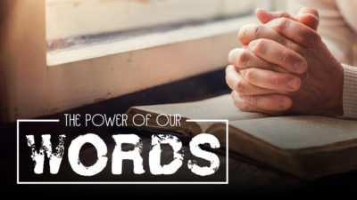 WEEK 9: The Power of Our Words