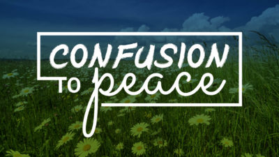 WEEK 12: Confusion to Peace