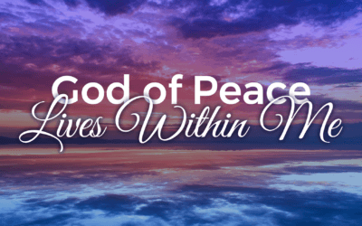WEEK 21: God of Peace Lives Within Me