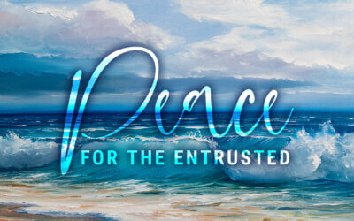 WEEK 30: Peace for the Entrusted