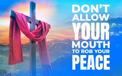 WEEK 36: Don't Allow Your Mouth to Rob Your Peace