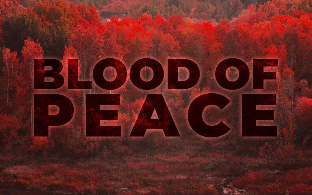 WEEK 45: Blood of Peace