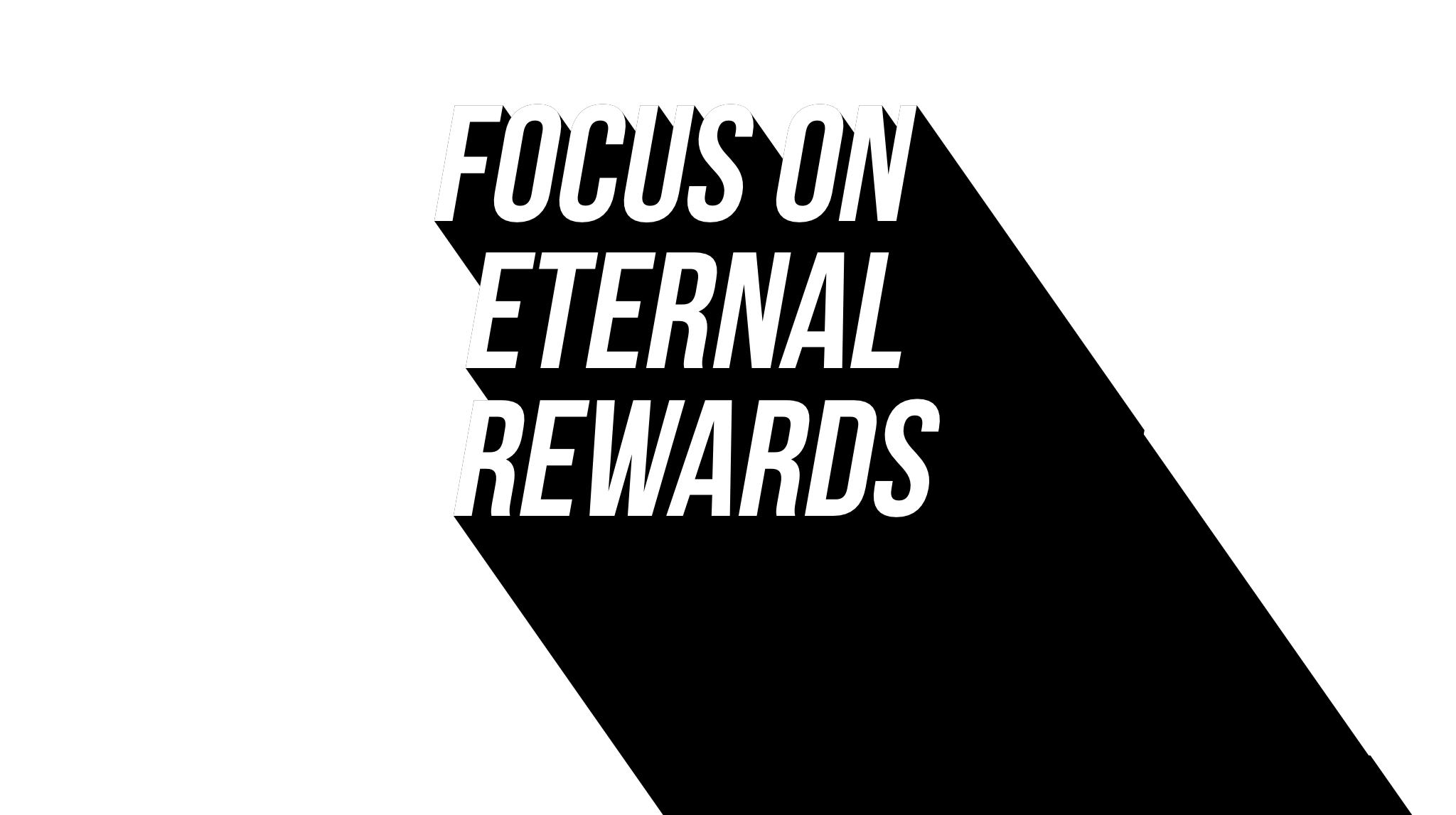 Focus on Eternal Rewards