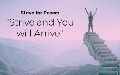 "WEEK 15: Strive for Peace: ""Strive and you will Arrive"""