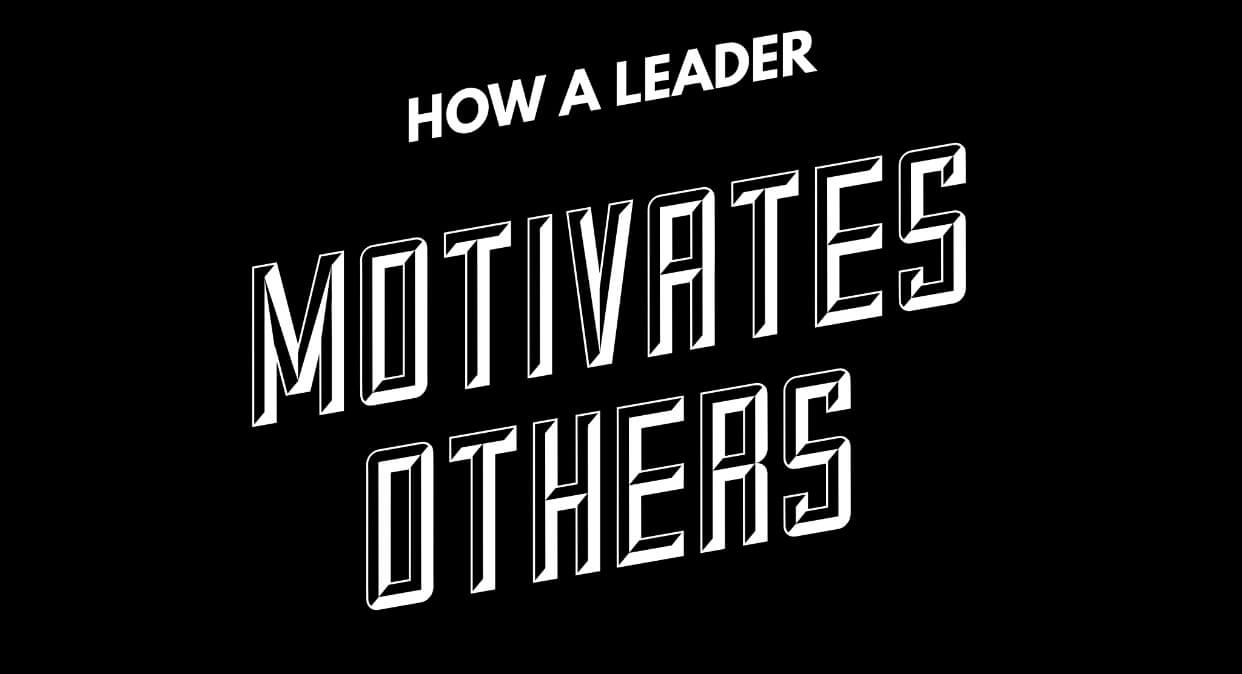 How a Leader Motivates Others