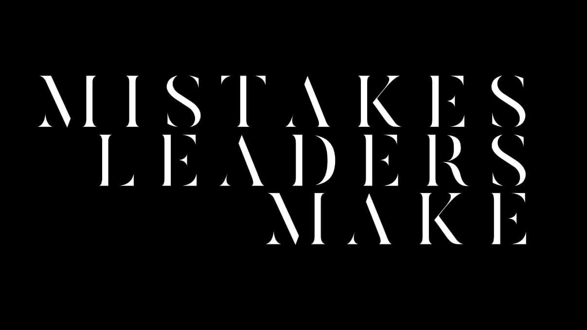 Mistakes Leaders Make