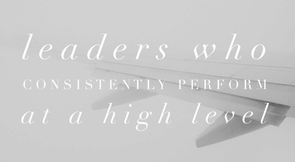 Leaders Who Consistently Perform at a High Level
