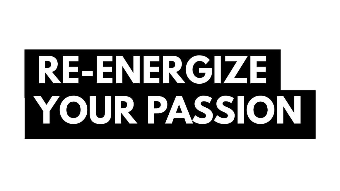 Re-Energize Your Passion