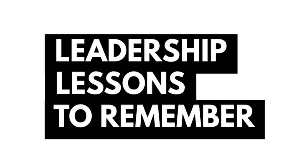 Leadership Lessons to Remeber
