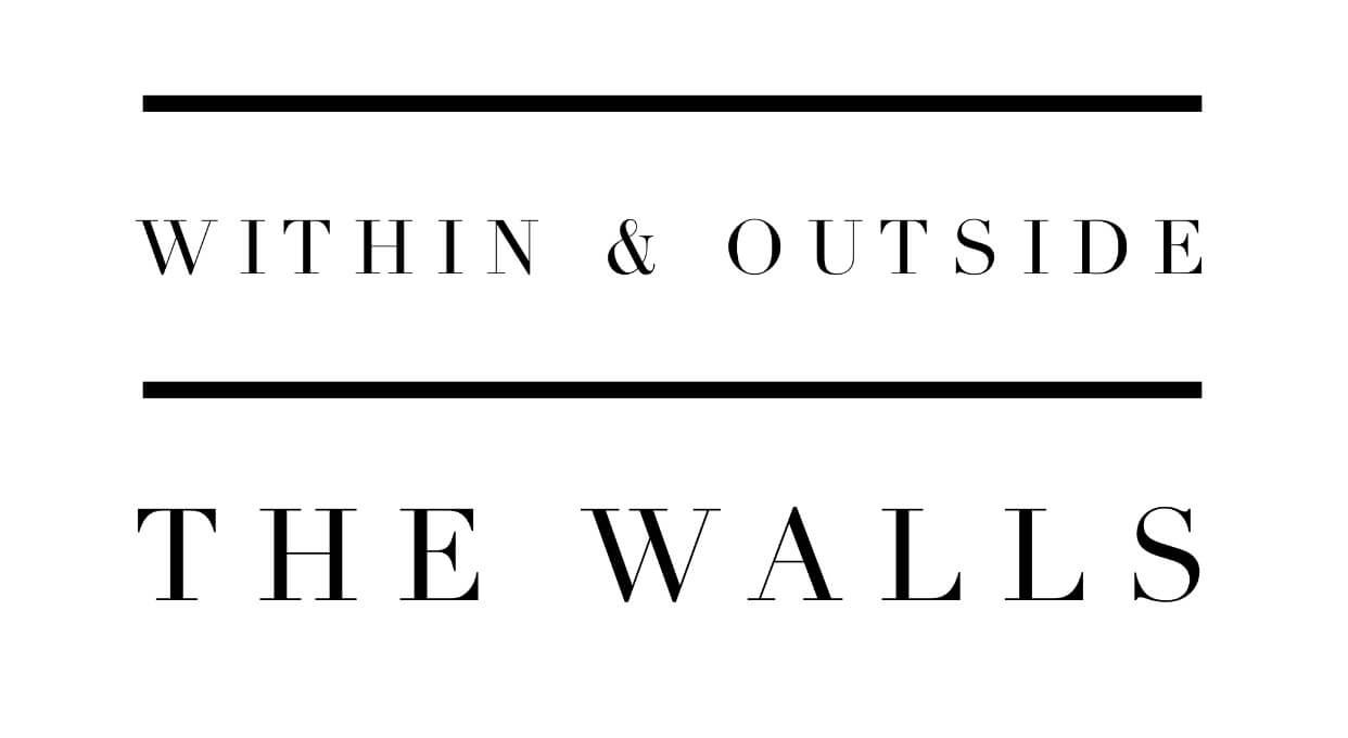 Within & Outside the Walls