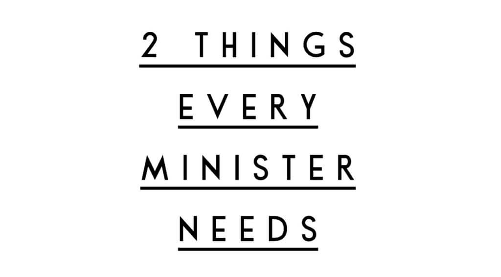 2 Things Every Minister Needs