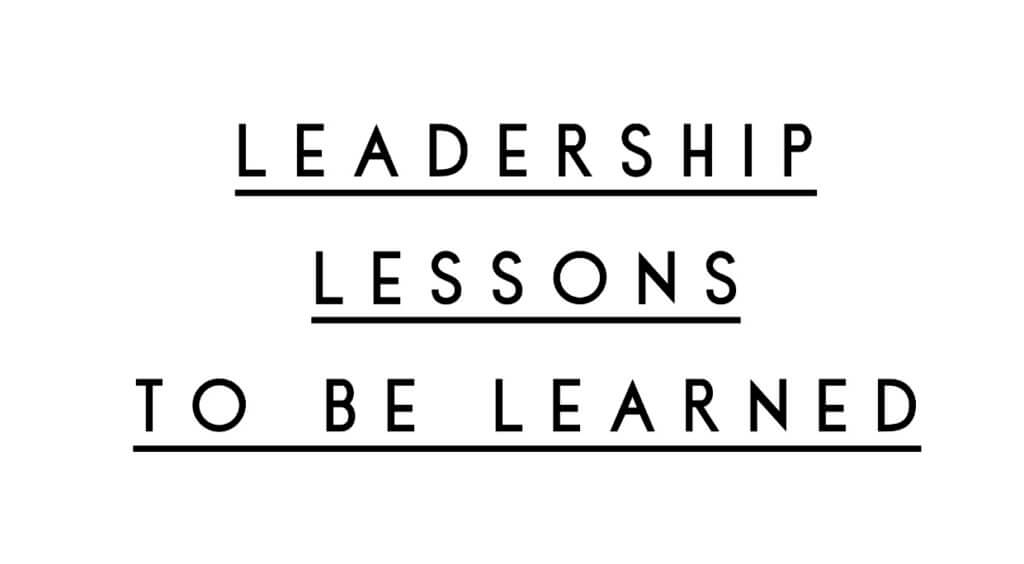Leadership Lessons to Be Learned