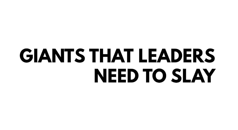 Giants that Leaders Need to Slay