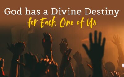 Week 3: God has a Divine Destiny for Each One of Us