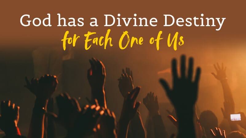 God Has a Divine Destiny for Each of Us