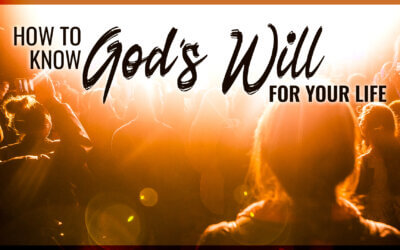 Week 5: How to Know God's Will for Your Life