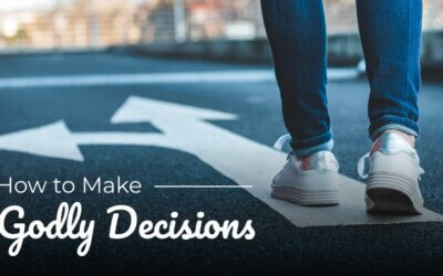 Week 4: How to Make Godly Decisions