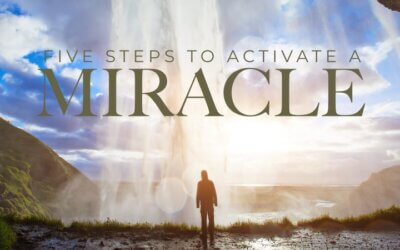 Week 8: Five Steps to Activate a Miracle