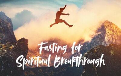 Week 7: Fasting for Spiritual Breakthrough