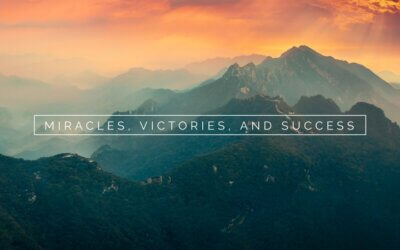 Week 6: Miracles, Victories and Success