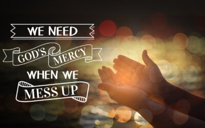 Week 16: We Need God's Mercy When We Mess Up