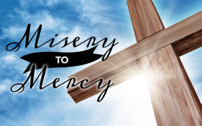 Week 19: Misery to Mercy