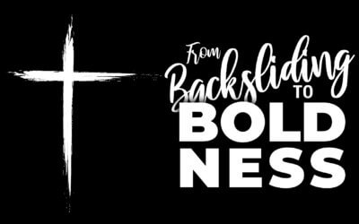 Week 17: From Backsliding to Boldness
