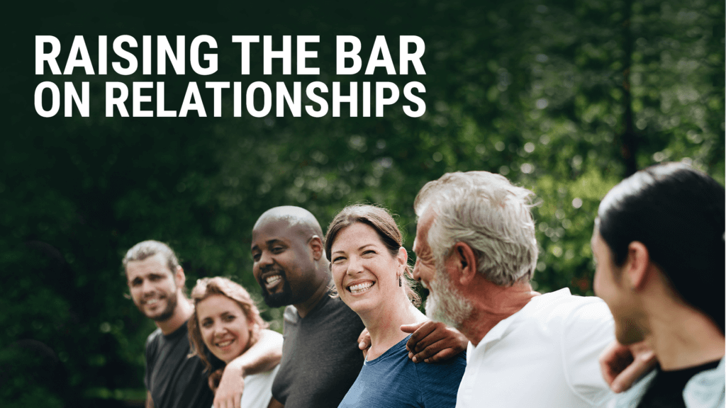 Raising the Bar on Relationships