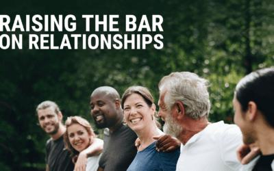 Week 21: Raising the Bar on Relationships