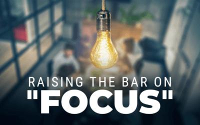 "Week 23: Raising the Bar on ""Focus"""