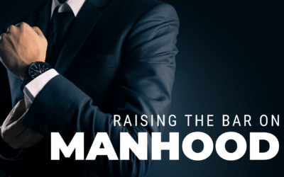 Week 24: Raising the Bar on Manhood