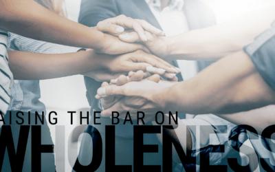Week 25: Raising the Bar on Wholeness