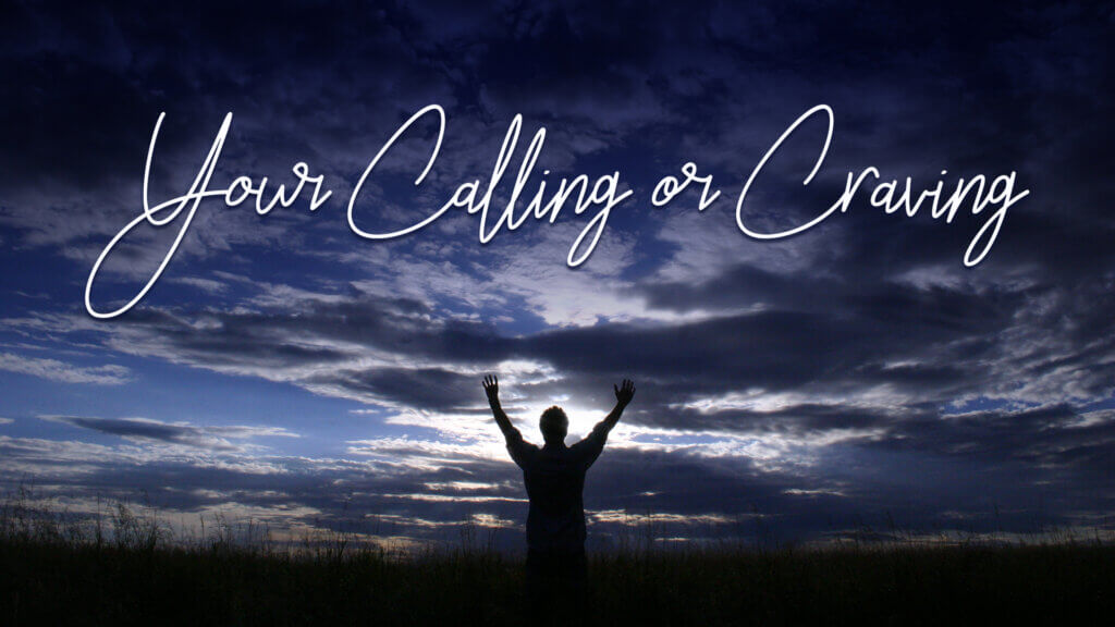 Your Calling or Craving