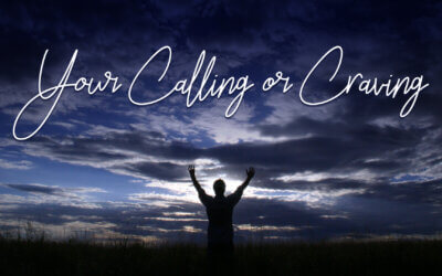 Week 31: Your Calling Or Craving