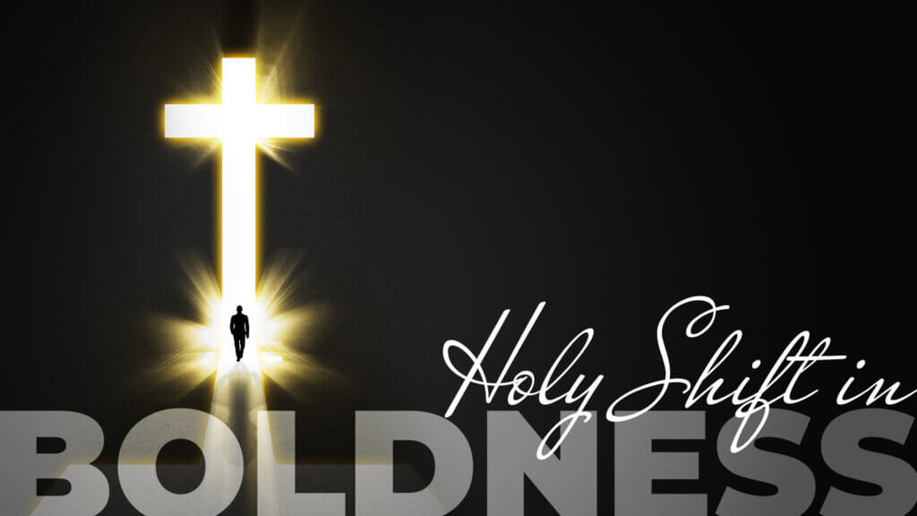 Holy Shift in Boldness