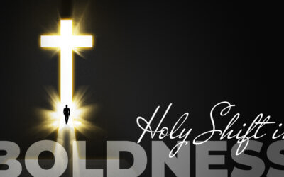 Week 34: Holy Shift in Boldness