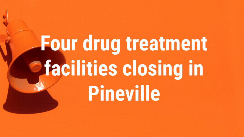 Four drug treatment facilities closing in Pineville