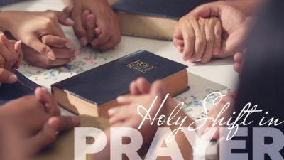 Week 35: Holy Shift in Prayer