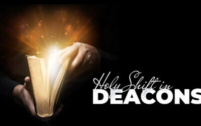 Week 40: Holy Shift in Deacons