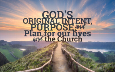 Week 41: God's Original Intent, Purpose, and Plan for Our Lives and The Church