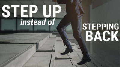 Week 45: Step Up Instead of Stepping Back