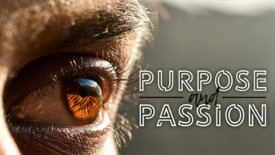 Week 47: Purpose and Passion