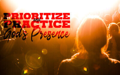 Week 46: Prioritize and Practice God's Presence