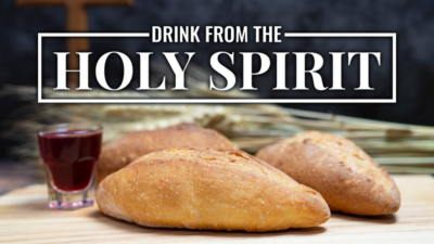 Drink from the Holy Spirit