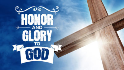 Week 49: Honor and Glory to God
