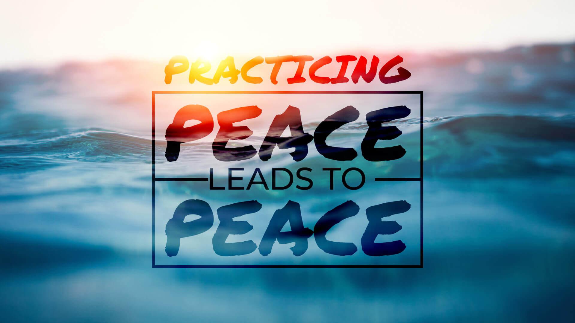 Abundant Life - Practicing Peace Leads to Peace