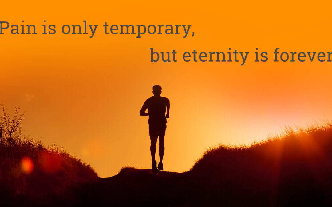 Pain is Temporary, Eternity is Forever