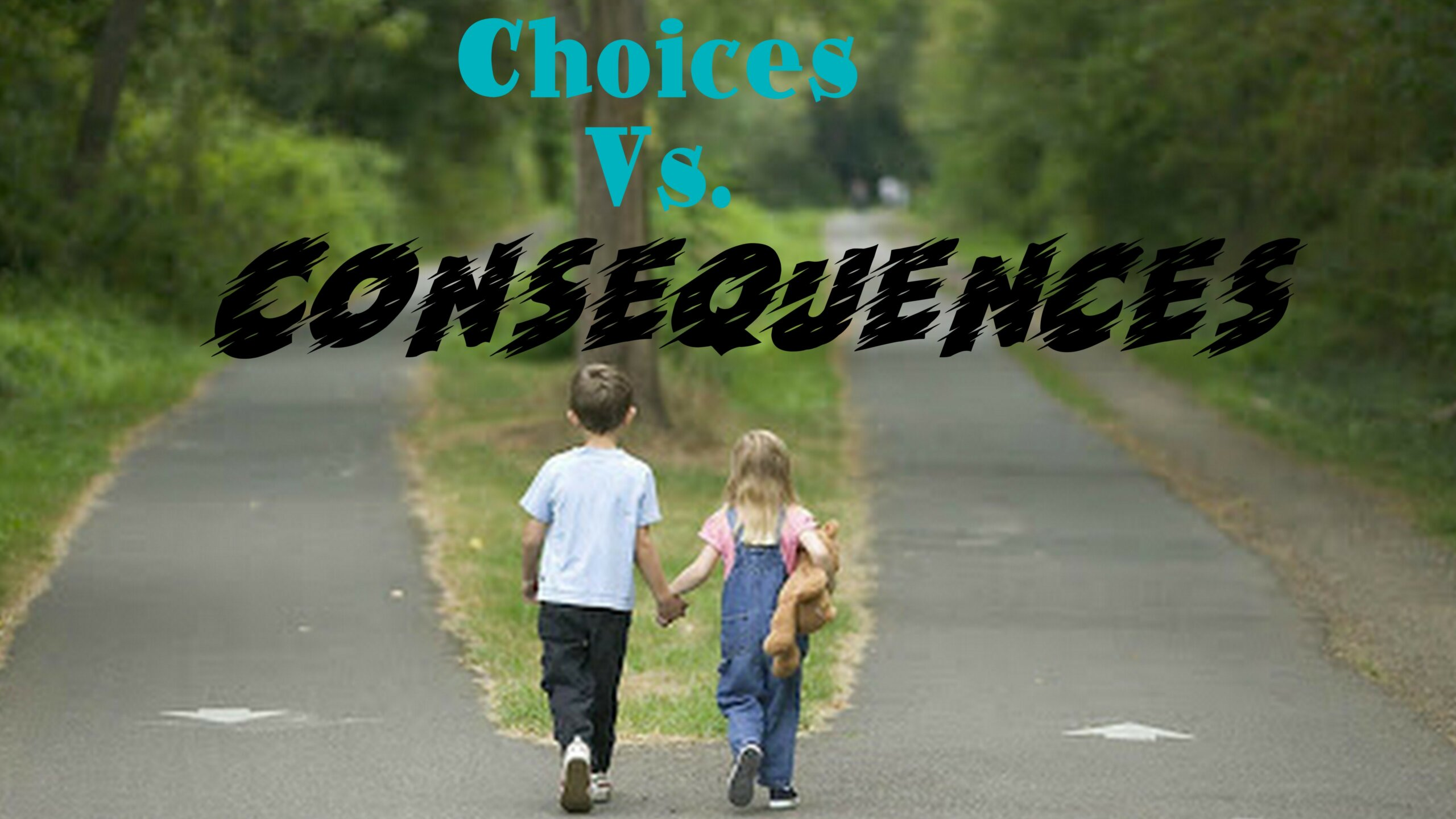 Choices Vs. Consequences